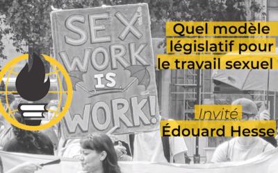 Franc-parler #3 : Quel modèle législatif pour le travail sexuel ? par Edouard Hesse