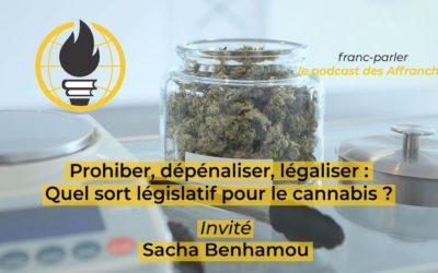 Franc-parler #4: Prohiber, dépénaliser, légaliser : quel sort législatif pour le cannabis ? Par Sacha Benhamou