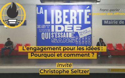 Franc-parler #5 – S'engager pour les idées ? Avec Christophe Seltzer