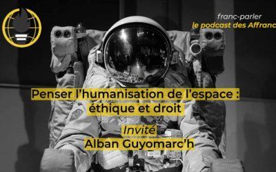 Franc-parler #7 – Penser l'humanisation de l'espace : éthique et droit, avec Alban Guyomarc'h